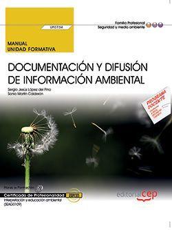 Manual. Documentación y difusión de información ambiental (UF0734). Certificados de profesionalidad. Interpretación y educación ambiental (SEAG0109)