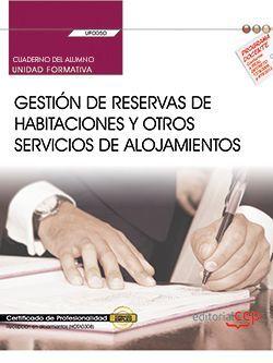 Cuaderno del alumno. Gestión de reservas de habitaciones y otros servicios de alojamientos (UF0050). Certificados de profesionalidad. Recepción en alojamientos (HOTA0308)