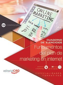 Cuaderno de ejercicios. Fundamentos del plan de marketing en Internet (COMM025PO). Especialidades formativas