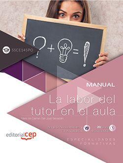 Manual. La labor del tutor en el aula (SSCE145PO). Especialidades formativas