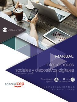 Manual. Internet, redes sociales y dispositivos digitales (ADGG040PO). Especialidades formativas