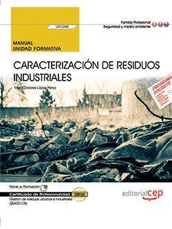 Manual. Caracterización de residuos industriales (UF0288). Certificados de profesionalidad. Gestión de residuos urbanos e industriales (SEAG0108)