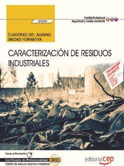 Cuaderno del alumno. Caracterización de residuos industriales (UF0288). Certificados de profesionalidad. Gestión de residuos urbanos e industriales (SEAG0108)