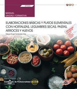 Manual. Elaboraciones básicas y platos elementales con hortalizas, legumbres secas, pastas, arroces y huevos (UF0066). Certificados de profesionalidad. Cocina (HOTR0408)