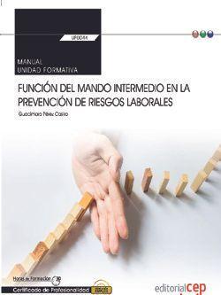 Manual. Función del mando intermedio en la Prevención de riesgos laborales (Transversal: UF0044). Certificados de profesionalidad