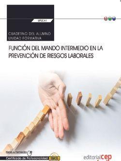 Cuaderno del alumno. Función del mando intermedio en la Prevención de riesgos laborales (Transversal: UF0044). Certificados de profesionalidad