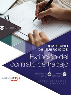Cuaderno de ejercicios. Extinción del contrato de trabajo (ADGD106PO). Especialidades formativas
