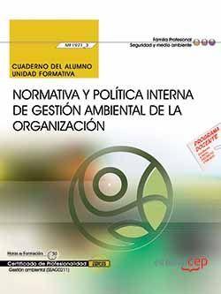 Cuaderno del alumno. Normativa y política interna de gestión ambiental de la organización (MF1971_3). Certificados de profesionalidad. Gestión ambiental (SEAG0211)