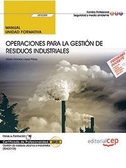 Manual. Operaciones para la gestión de residuos industriales (UF0289). Certificados de profesionalidad. Gestión de residuos urbanos e industriales (SEAG0108)
