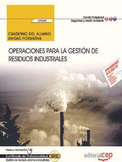 Cuaderno del alumno. Operaciones para la gestión de residuos industriales (UF0289). Certificados de profesionalidad. Gestión de residuos urbanos e industriales (SEAG0108)