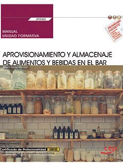 Manual. Aprovisionamiento y almacenaje de alimentos y bebidas en el bar (UF0060). Certificados de profesionalidad. Operaciones básicas de cocina (HOTR0108)