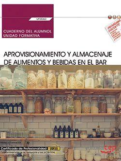 Cuaderno del alumno. Aprovisionamiento y almacenaje de alimentos y bebidas en el bar (UF0060). Certificados de profesionalidad. Operaciones básicas de restaurante y bar (HOTR0208)