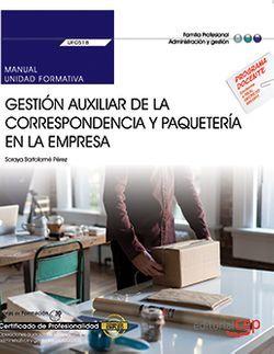 Manual. Gestión auxiliar de la correspondencia y paquetería en la empresa (UF0518). Certificados de profesionalidad. Operaciones auxiliares de servicios administrativos y generales (ADGG0408)