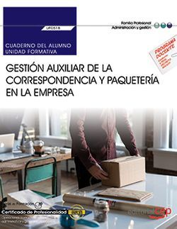 Cuaderno del alumno. Gestión auxiliar de la correspondencia y paquetería en la empresa (UF0518). Certificados de profesionalidad. Operaciones auxiliares de servicios administrativos y generales (ADGG0408)