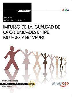 Manual. Impulso de la igualdad de oportunidades entre mujeres y hombres (Transversal: MF1026_3). Certificados de profesionalidad