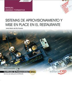 Manual. Sistemas de aprovisionamiento y mise en place en el restaurante (UF0258). Certificados de profesionalidad. Servicios de restaurante (HOTR0608)