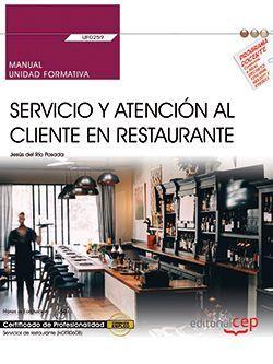 Manual. Servicio y atención al cliente en Restaurante (UF0259). Certificados de profesionalidad. Servicios de restaurante (HOTR0608)