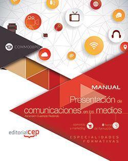 Manual. Presentación de comunicaciones en los medios (COMM008PO). Especialidades formativas