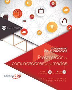 Cuaderno de ejercicios. Presentación de comunicaciones en los medios (COMM008PO). Especialidades formativas