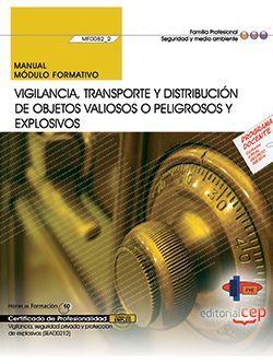 Manual. Vigilancia, transporte y distribución de objetos valiosos o peligrosos y explosivos (MF0082_2). Certificados de profesionalidad. Vigilancia, seguridad privada y protección de explosivos (SEAD0212)