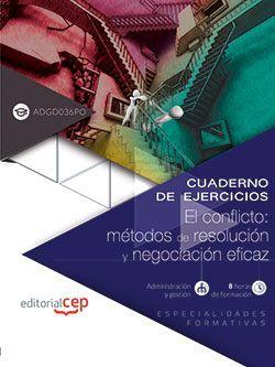 Cuaderno de ejercicios. El conflicto: métodos de resolución y negociación eficaz (ADGD036PO). Especialidades formativas