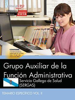 Grupo Auxiliar de la Función Administrativa. Servicio Gallego de Salud (SERGAS). Temario específico Vol. II
