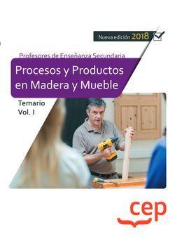 Cuerpo de Profesores de Enseñanza Secundaria. Procesos y Productos en Madera y Mueble. Temario Vol. I.