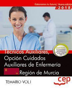 Técnicos Auxiliares, Opción Cuidados Auxiliares de Enfermería, de la Región de Murcia. Temario Vol.I