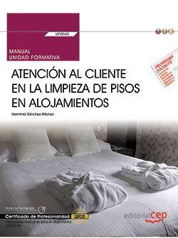 Manual. Atención al cliente en la limpieza de pisos en alojamientos (UF0040). Certificados de profesionalidad. Operaciones básicas de pisos en alojamientos (HOTA0108)