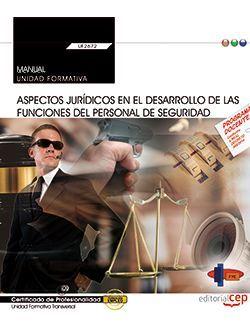 Manual. Aspectos jurídicos en el desarrollo de las funciones del personal de seguridad (Transversal: UF2672). Certificados de profesionalidad