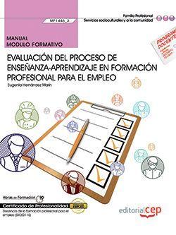 Manual. Evaluación del proceso de enseñanza–aprendizaje en formación profesional para el empleo (MF1445_3). Certificados de profesionalidad. Docencia de la formación profesional para el empleo (SSCE0110)