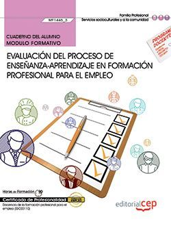 Cuaderno del alumno. Evaluación del proceso de enseñanza–aprendizaje en formación profesional para el empleo (MF1445_3). Certificados de profesionalidad. Docencia de la formación profesional para el empleo (SSCE0110)