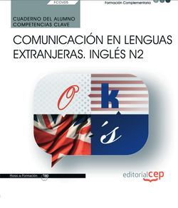 Cuaderno del alumno. Competencia clave. Comunicación en lenguas extranjeras. Inglés N2 (FCOV05). Formación complementaria