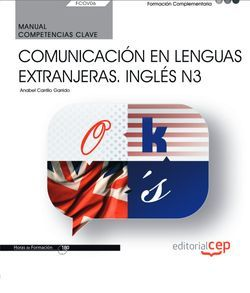 Manual. Competencia clave. Comunicación en lenguas extranjeras. Inglés N3 (FCOV06). Formación complementaria