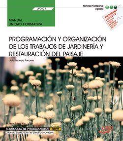 Manual. Programación y organización de los trabajos de jardinería y restauración del paisaje (UF0023). Certificados de profesionalidad. Jardinería y restauración del paisaje (AGAO0308)