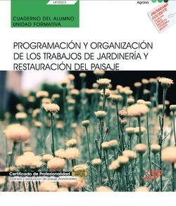 Cuaderno del alumno. Programación y organización de los trabajos de jardinería y restauración del paisaje (UF0023). Certificados de profesionalidad. Jardinería y restauración del paisaje (AGAO0308)
