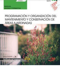 Manual. Programación y organización del mantenimiento y conservación de áreas ajardinadas (UF0026). Certificados de profesionalidad. Jardinería y restauración del paisaje (AGAO0308)