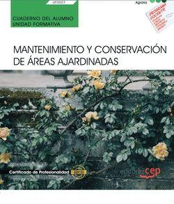 Cuaderno del alumno. Mantenimiento y conservación de áreas ajardinadas (UF0027). Certificados de profesionalidad. Jardinería y restauración del paisaje (AGAO0308)
