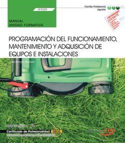 Manual. Programación del funcionamiento, mantenimiento y adquisición de equipos e instalaciones (UF0028). Certificados de profesionalidad. Jardinería y restauración del paisaje (AGAO0308)