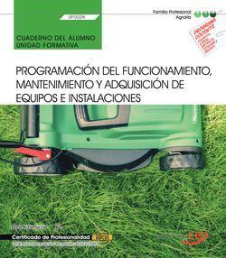 Cuaderno del alumno. Programación del funcionamiento, mantenimiento y adquisición de equipos e instalaciones (UF0028). Certificados de profesionalidad. Jardinería y restauración del paisaje (AGAO0308)