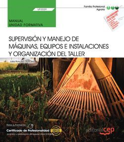Manual. Supervisión y manejo de máquinas, equipos e instalaciones y organización del taller (UF0029). Certificados de profesionalidad. Jardinería y restauración del paisaje (AGAO0308)