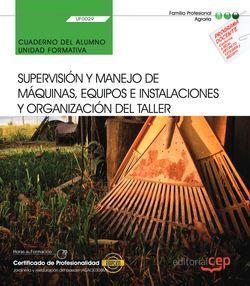 Cuaderno del alumno. Supervisión y manejo de máquinas, equipos e instalaciones y organización del taller (UF0029). Certificados de profesionalidad. Jardinería y restauración del paisaje (AGAO0308)