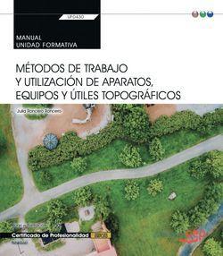 Manual. Métodos de trabajo y utilización de aparatos, equipos y útiles topográficos (Transversal: UF0430). Certificados de profesionalidad