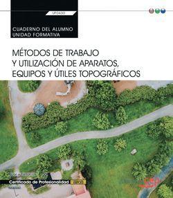 Cuaderno del alumno. Métodos de trabajo y utilización de aparatos, equipos y útiles topográficos (Transversal: UF0430). Certificados de profesionalidad