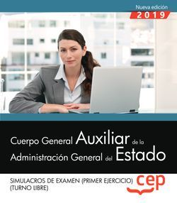 Cuerpo General Auxiliar de la Administración del Estado (Turno Libre). Simulacros de Examen (Primer ejercicio)