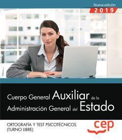 Cuerpo General Auxiliar de la Administración del Estado (Turno Libre). Ortografía y Test Psicotécnicos