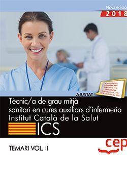 Tècnic/a de grau mitjà sanitari en cures auxiliars d'infermeria. Institut Català de la Salut (ICS). Temari Vol. II