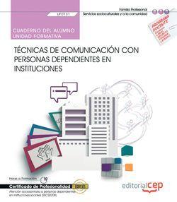 Cuaderno del alumno. Técnicas de comunicación con personas dependientes en instituciones (UF0131). Certificados de profesionalidad. Atención sociosanitaria a personas dependientes en instituciones sociales (SSCS0208)