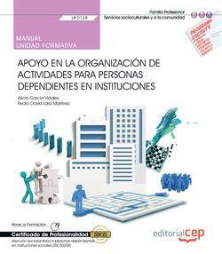 Manual. Apoyo en la organización de actividades para personas dependientes en instituciones (UF0128). Certificados de profesionalidad. Atención sociosanitaria a personas dependientes en instituciones sociales (SSCS0208)