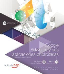 Google Adwords y sus aplicaciones publicitarias (IFCM008PO). Especialidades formativas